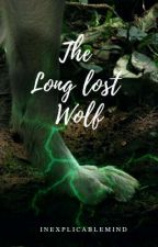 The Long Lost Wolf (COMPLETED & UNDER EDITING) by inexplicablemind