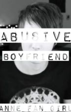 Abusive Boyfriend (Phanfiction) by Anne_Fan_Girl
