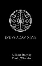 Eve Vs Adam X Eve by Direk_Whamba