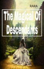 The Magical Of Descendants by fakerarapayne