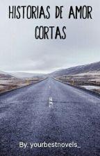 Historias De Amor Cortas by yourbestnovels_