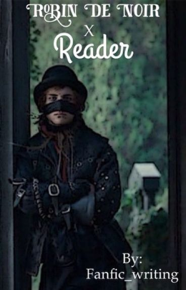 Robin De Noir X Reader (The Secret Of Moonacre)