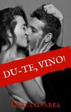Du-te, vino!  by Impulsivarea