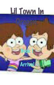 Lil Town In Oregon. (Gravity Falls Fan-fic) by Rainbow214