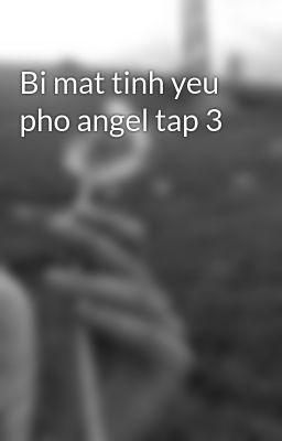 Bi mat tinh yeu pho angel tap 3