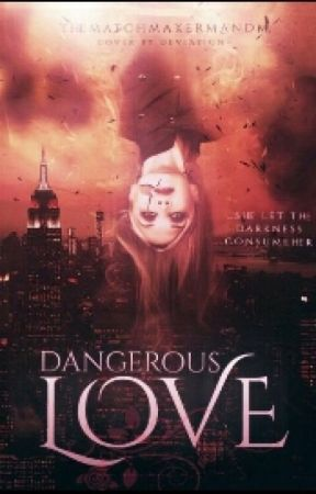 Dangerous Love by TheMatchmakerMandM