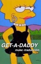 GET-A-DADDY ; muke -traducción- by trexmuke