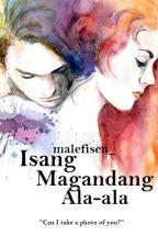 Isang Magandang Alaala (one shot) by malefiSenxx