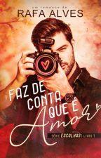 Faz de conta que é Amor. - Livro 1 - Trilogia Escolhas - ( Completo ) by Rafaela-Alves