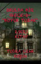 """OKULDA BİR GECE-2-""""BÜYÜK TUZAK"""" by tugracenkk"""