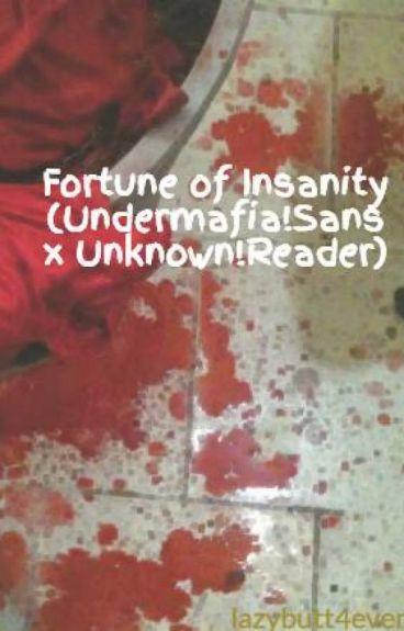 Fortune of Insanity (Undermafia!Sans x Unknown!Reader)