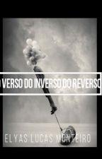 O Verso Do Inverso Do Reverso by ELucaMonteiro