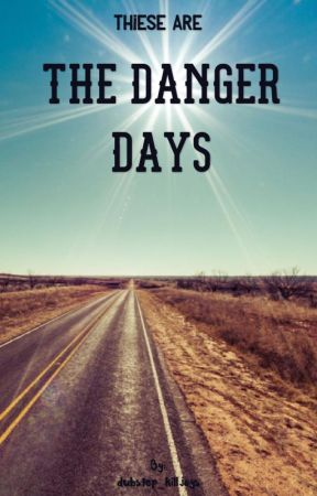 These are the Danger Days by dubstep_killjoys