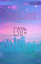 Damaged (#Wattys2016) by LinaAlsaffar