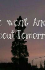 We Won't Know About Tomorrow by SecretSun_