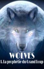 WOLVES - La prophétie du Grand Loup by PetitPandaToutChou