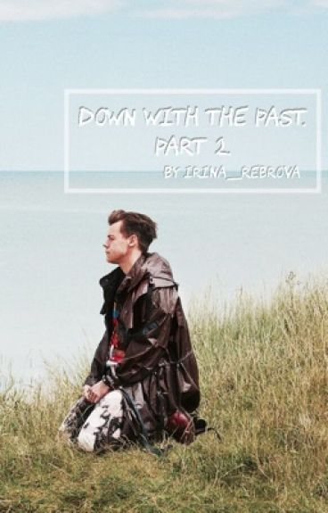 Down with the past. Part 2. [Harry Styles]