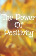 The Power Of Positivity by Cry-baby101