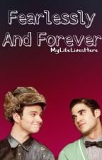Fearlessly And Forever (Klaine/Glee)//currently editing  by MyLifeLivesHere