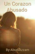 Un Corazon Abusado  by AbudiAzzam