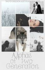 Alphas Of Two Generation (under editing) by Notordinarygoodgirl