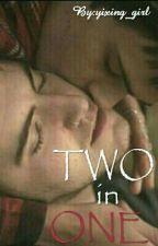 TWO in ONE [BOY×BOY] by yixing_girl