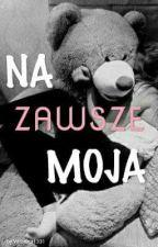 Na Zawsze Moja( ZAWIESZONE) by Veronica1331