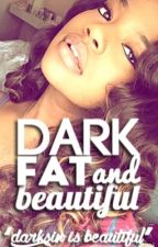 •Dark, Fat and Beautiful• by -LadyJay-