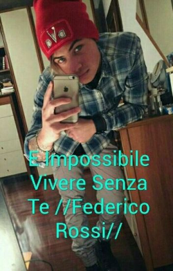 E Impossibile Vivere Senza Te //Federico Rossi//