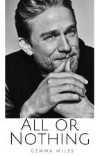 All Or Nothing | Charlie Hunnam Fanfiction by Official_Gezabel