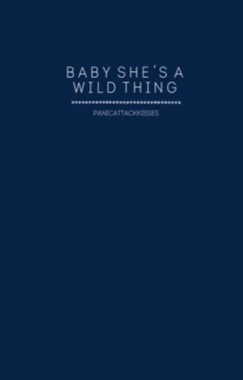 Baby, She's a Wild Thing.