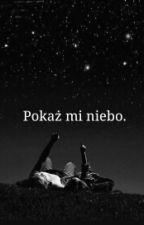 Pokaż Mi Niebo. by iwantdreams9