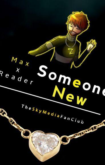 .:.Someone New.:. {Max X Reader}