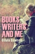 Books, Writers, And Me by bookworm_olivia