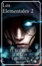 «2 Libro» Los Elementales ♨El secreto de los espíritus❄ by MariaAMP