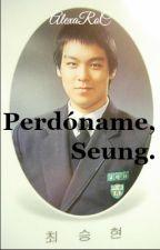 Perdóname, Seung. by AlexaRoC