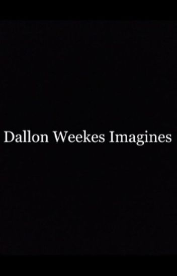 Dallon Weekes Imagines
