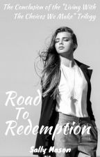 Road To Redemption (The Conclusion to 'Living With The Choices We Make') by SallyMason1