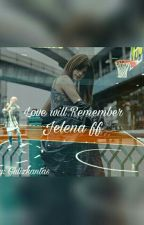 Love will remember (Jelena FF) by Gulizkantas