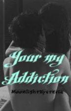 You're My Addiction by MoonlightHysteria
