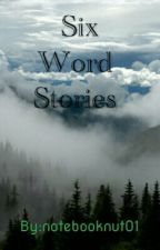 Six Word Stories by notebooknut01