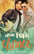 Uma Nova Chance (COMPLETO) by ElanaMoreira