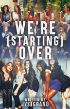 We're (Starting) Over [Fifth Harmony/You] by jvstgrand