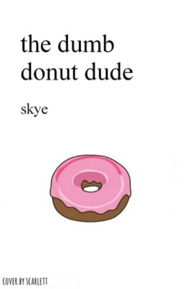 the dumb donut dude | ✓