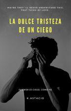 La Dulce Tristeza De Un Ciego by Fakeharrie