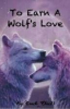 To Earn a Wolf's Love by Track_Chic23