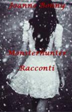 Monsterhunter - racconti by JoanneBonny