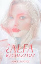 ¿Alfa Rechazada? by AngelinaXX5
