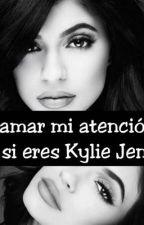 ¿Llamar mi atención? No si eres Kylie Jenner. by kingkylie92