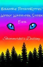 Shimmerkit's Destiny: BramblePotatoKitties Worst Warriors Story Ever by BramblePotatoKitties